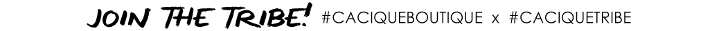 JOIN THE TRIBE   CACIQUE BOUTIQUE